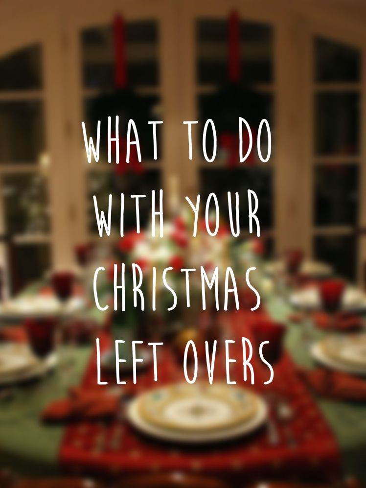 What to do with your Christmas left overs