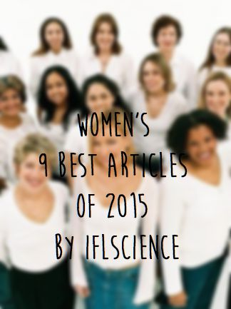 Women's 9 best articles of 2015 by IFLScience